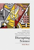 """""""Disrupting science : social movements, American scientists, and the politics of the military, 1945-1975"""" by Kelly Moore. Classmark:  L8.MOO 1"""