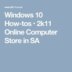 Windows 10 How-tos • 2k11 Online Computer Store in SA
