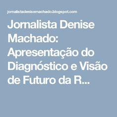 Jornalista Denise Machado: Apresentação do Diagnóstico e Visão de Futuro da R...