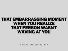 That embarrassing moment when you realize that person wasn't waving at you