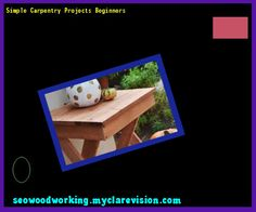 Simple Carpentry Projects Beginners 093837 - Woodworking Plans and Projects!