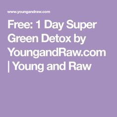 Free: 1 Day Super Green Detox by YoungandRaw.com | Young and Raw