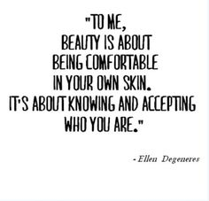 I'd rather be comfortable in my own skin than worry about what others think of me.