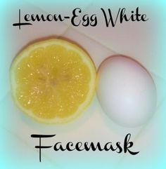 Lemon-Egg White facemask- supposed to be good for clearing up acne and shrinking pores