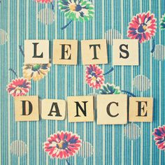 """Original fine art typography photograph featuring the words """"Let's Dance"""" against a retro floral background. Title: Let's Dance Paper Size: 8 x (This print includes a white border for easier framing). An unframed print, titled an. Shall We Dance, Lets Dance, Dance Quotes, Zumba Quotes, Popular Art, Dance Art, Nursery Art, Beautiful Words, Decir No"""