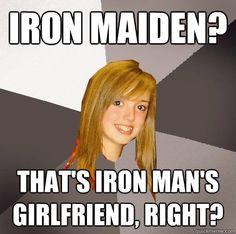 iron maiden thats iron mans girlfriend right - Musically Oblivious 8th Grader