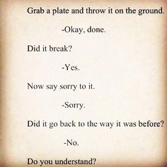 This is what happens when you break trust with someone.  Think on this.  Cherokee Billie