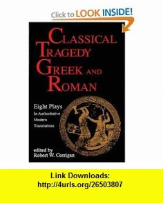 Classical Tragedy - Greek and Roman Eight Plays in Authoritative Modern Translations (0073999141016) Aeschylus, Euripides, Seneca, Sophocles , ISBN-10: 1557830460  , ISBN-13: 978-1557830463 ,  , tutorials , pdf , ebook , torrent , downloads , rapidshare , filesonic , hotfile , megaupload , fileserve