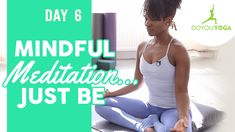 Mindful Meditation ... Just Be - Day 6 - 30 Day Meditation Challenge