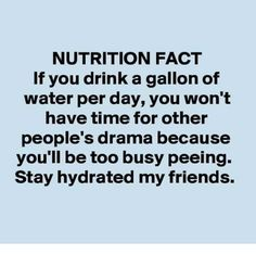 Friends, Memes, and Time: NUTRITION FACT If you drink a gallon of water per day, you won t have time for other people s drama because you ll be too busy peeing. Stay hydrated my friends. Nutrition Education, Sport Nutrition, Nutrition Sportive, Nutrition Quotes, Nutrition Month, Holistic Nutrition, Nutrition Tips, Nutrition Club, Healthy Quotes