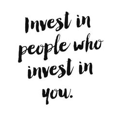 Invest in people who invest in you. Stop going back to the past or giving your time to people that won't do the same in return.