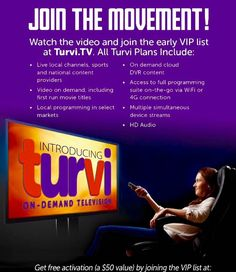 Get on the VIP list at: www.turv.tv/L414567 Over 10,000 people have gotten on the list in the last 4 days to be notified at the launch of TurviTV and save on the $50 activation fee. Turvi is changing the television game offering live, local, and on-demand TV at home and on mobile devices at a fraction of the cost of cable and satellite.