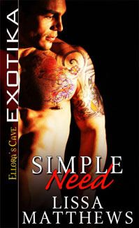 Simple Need by Lissa Matthews /  Erotica Romance / reviewed by Lady Raven Rave! of RNJ / 5*****STARS / www.romancenoveljunkies.com