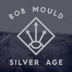 """Silver Age"", novo disco solo de Bob Mould, já está disponível para streaming | Move That Jukebox"
