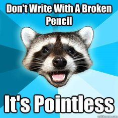 Don't Write With A Broken Pencil It's Pointless