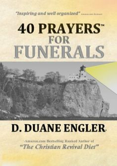 40 Prayers for Funerals (40 Prayers Series) by D. Duane Engler, http://www.amazon.com/dp/B00ILLPM9O/ref=cm_sw_r_pi_dp_AoCctb1KYFAFZ