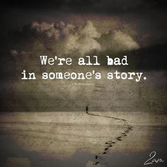 sad quotes & We choose the most beautiful We're All Bad In Someone's Story for you.We're All Bad In Someone's Story - themindsjournal. most beautiful quotes ideas The Words, Best Words, Positive Quotes, Motivational Quotes, Inspirational Quotes, Favorite Quotes, Best Quotes, So True Quotes, Life Story Quotes