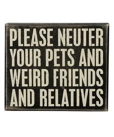 Take a look at this 'Please Neuter' Box Sign by Primitives by Kathy on #zulily today!