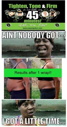 "I hope you ""got a little time"" because AINT NOBODY GOT TIME FOR FAT! Check out my It Works product page: http://captureyourbody.myitworks.com"