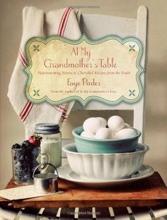 At My Grandmother's Table: Heartwarming Stories and Cherished Recipes from the South: Faye Porter: 9781401604882: Amazon.com: Books