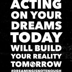 Tag someone who needs to take action today. #dreamingisnotenough