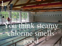 You know you're a swimmer when you think steamy chlorine smells good.