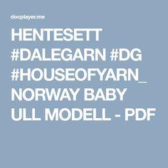 HENTESETT #DALEGARN #DG #HOUSEOFYARN_NORWAY BABY ULL MODELL - PDF Norway, Pdf, Baby, Scale Model, Baby Humor, Infant, Babies, Babys