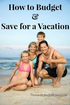 How to Save for a Vacation - ideas for budgeting for a vacation, ways to save money on a vacation, and how to save for a vacation.  Great info now that we're tightening up our budget