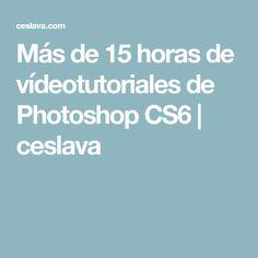 Más de 15 horas de vídeotutoriales de Photoshop CS6 | ceslava