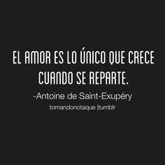 El amor es lo único que crece cuando se reparte . Hermosa frase de Antoine de Saint- Exupéry #frases #familia #amor