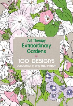 Booktopia Has Extraordinary Gardens Art Therapy 100 Designs Colouring In And Relaxation By Sophie Leblanc Buy A Discounted Hardcover Of