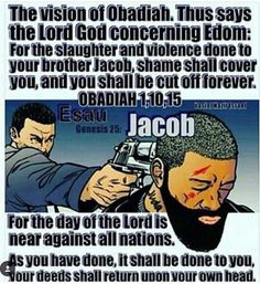 Not 'our' words, not hate speech, just plain truth and prophecy laid out in the very Bible Edomites and their religion of Christianity profess to believe in. Can't twist the meaning of these truths now that it is time for the piper to be paid. Truly, what you have sown, you shall reap, which is why Edomites don't like to have the past of their ancestors put in their faces. Denial will not stop prophecy. The TRUE 'GOD' of the Bible, YAHUVEH, IS FAITHFUL!