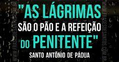 """""""As lágrimassão o pão e a refeiçãodo penitente.""""SantoAntôniodePádua #lágrimas #penitência #SantoAntônio"""