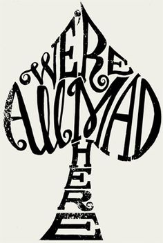 Typography. We're All Mad Here. Original typography by Eye Fly High.