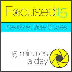 If you are ready to take your personal Bible study to the next level, but not sure how, Focused15 is for you.