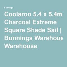 Coolaroo 5.4 x 5.4m Charcoal Extreme Square Shade Sail | Bunnings Warehouse