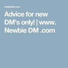 Advice for new DM's only!   | www.    Newbie DM    .com