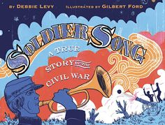 During the American Civil War a fierce battle at Fredericksburg, Virginia was fought during the month of December 1862.  Soldier Song: A True Story Of The Civil War (Disney Hyperion, February 7, 2017) written by Debbie Levy with illustrations by Gilbert Ford focuses on happenings after the battle.  This story reveals the greatest truth held in the hearts gathered at Fredericksburg.