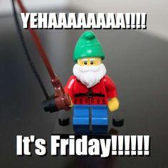YEHAAAAAAAA!!!! - It's Friday!!!!!! via brickmeme.com