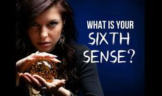 What is your sixth sense???