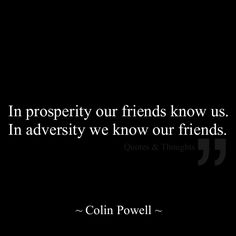 In prosperity our friends know us...