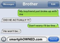 BrotherMy boyfriend just broke up with meDID HE ACTUALLY ?!don't worry I'll be fine...He won't be...