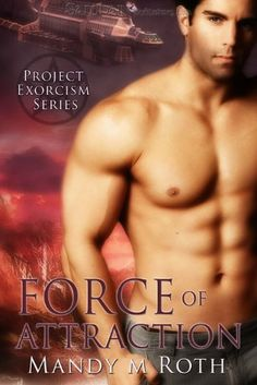 Force of Attraction: Project Exorcism, Book 2 by Mandy M. Roth, http://www.amazon.com/gp/product/B002R2OF64/ref=cm_sw_r_pi_alp_PXYPpb100HYGH