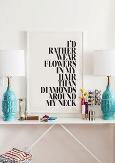I'd Rather Wear Flowers In My Hair Than Diamonds Around My Neck - Inspiring Typography Print
