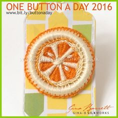 Day 40: Orange Slice #onebuttonaday by Gina Barrett; designer site, patterns and supplies available for sale to create Dorset Buttons