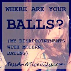 Where Are Your Balls? A humorous post about the disappointing modern dating scene. Dating as a single mom