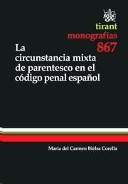 Bielsa Corella, María del Carmen. /  La circunstancia mixta de parentesco en el Código Penal español actualizada a la LO 5/2010./  Tirant lo Blanch, 2014