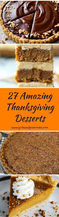 These 27 Easy and Amazing Dessert Recipes for Thanksgiving includes everything from Pumpkin Pie to Apple Cake with plenty of chocolate options thrown in. Also includes healthy, vegan, paleo, nut free, and GF options. #thanksgivingrecipes, #thanksgivingdesserts, #dessertrecipes, via @gritspinecones