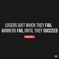 Losers Quit When They Fail