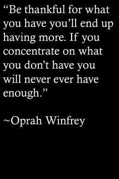 "Incredible Facts about Oprah Winfrey: http://on-linebusiness.com/happy-thanksgiving-quotes-oprah-winfrey/   |  Quote: ""Be thankful for what you have you'll end up having more. If you concentrate on what you don't have you will never ever have enough."" By Oprah Winfrey"